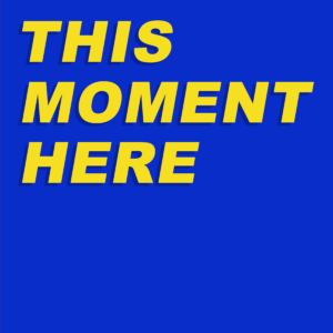 This Moment Here